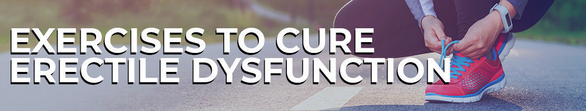 Exercises To Cure Erectile Dysfunction - Mens Pharmacy Blog